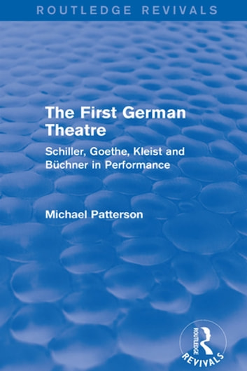 The First German Theatre (Routledge Revivals) - Schiller, Goethe, Kleist and Büchner in Performance 電子書 by Michael Patterson