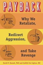 Payback - Why We Retaliate, Redirect Aggression, and Take Revenge ebook by David P. Barash, Judith Eve Lipton