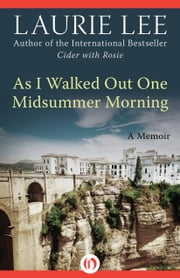 As I Walked Out One Midsummer Morning - A Memoir ebook by Laurie Lee