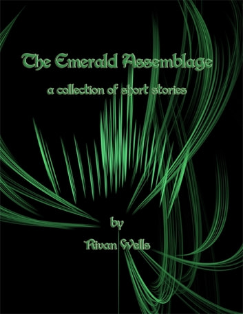 The Emerald Assemblage ebook by Rivan Wells