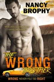 The Wrong Brother - Wrong Never Felt So Right, #1 ebook by Nancy Brophy