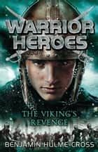 Warrior Heroes: The Viking's Revenge ebook by Mr Benjamin Hulme-Cross