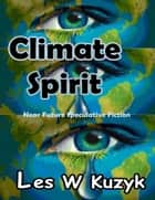 Climate Spirit ebook by Les W Kuzyk