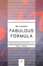Dr. Euler's Fabulous Formula - Cures Many Mathematical Ills ebook by Paul J. Nahin