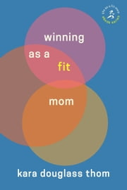 Winning as a Fit Mom ebook by Kara Douglass Thom
