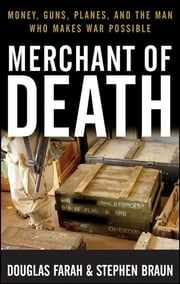 Merchant of Death - Money, Guns, Planes, and the Man Who Makes War Possible ebook by Douglas Farah,Stephen Braun