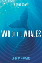 War of the Whales - A True Story ebook by Joshua Horwitz