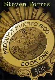Precinct Puerto Rico - A Luis Gonzalo Novel, Book One ebook by Steven Torres