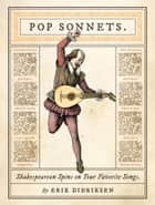 Pop Sonnets - Shakespearean Spins on Your Favorite Songs ebook by Erik Didriksen