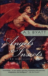 Angels & Insects - Two Novellas ebook by A. S. Byatt