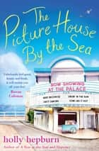 The Picture House by the Sea ebook by Holly Hepburn