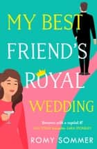 My Best Friend's Royal Wedding (The Royal Romantics, Book 5) ebook by