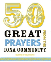 50 Great Prayers - From the Iona Community ebook by Neil Paynter