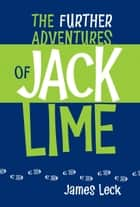The Further Adventures of Jack Lime ebook by James Leck