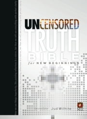The Uncensored Truth Bible for New Beginnings ebook by Jud Wilhite