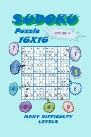 Sudoku Puzzle 16X16, Volume 2 ebook by YobiTech Consulting