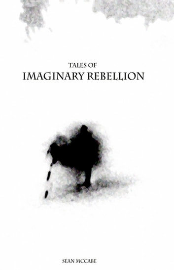Tales of Imaginary Rebellion ebook by Sean McCabe
