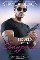 Seduced by the Bodyguard (A Forbidden Bodyguard/Temporary Fling Romantic Suspense) ebook by