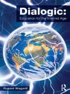 Dialogic: Education for the Internet Age ebook by Rupert Wegerif