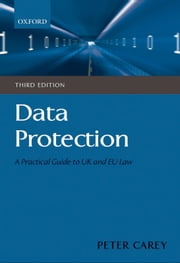 Data Protection: A Practical Guide to UK and EU Law ebook by Peter Carey