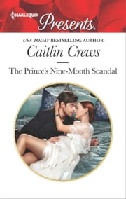 The Prince's Nine-Month Scandal - A passionate story of scandal, pregnancy and romance ebook by Caitlin Crews
