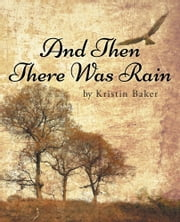 And Then There Was Rain ebook by Kristin Baker