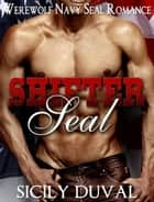 Shifter Seal - New Adult Contemporary Paranormal Shapeshifter Romance ebook by Sicily Duval