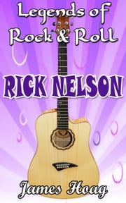 Legends of Rock & Roll: Rick Nelson ebook by James Hoag