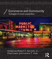Commerce and Community - Ecologies of Social Cooperation ebook by Robert F. Garnett Jr.,Paul Lewis,Lenore   T. Ealy