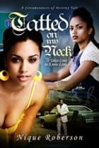Tatted On My Neck ebook by Nique Roberson
