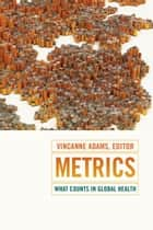 Metrics - What Counts in Global Health ebook by Vincanne Adams