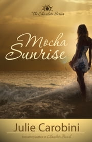 Mocha Sunrise (The Chocolate Series Book 3) ebook by Julie Carobini