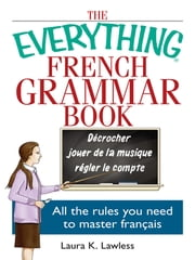 The Everything French Grammar Book - All the Rules You Need to Master Français ebook by Laura K. Lawless