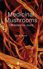 Medicinal Mushrooms - The Essential Guide ebook by Martin Powell