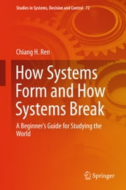 How Systems Form and How Systems Break - A Beginner's Guide for Studying the World ebook by Chiang H. Ren