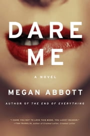 Dare Me - A Novel ebook by Megan Abbott