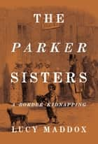 The Parker Sisters - A Border Kidnapping ebook by Lucy Maddox