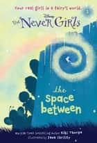 Never Girls #2: The Space Between (Disney: The Never Girls) ebook by Kiki Thorpe, Jana Christy