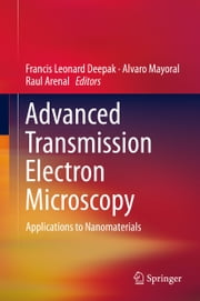 Advanced Transmission Electron Microscopy - Applications to Nanomaterials ebook by Francis Leonard Deepak,Alvaro Mayoral,Raul Arenal