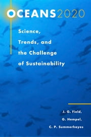 Oceans 2020 - Science, Trends, and the Challenge of Sustainability ebook by John G. Field,John G. Field,Gotthilf Hempel,Colin P. Summerhayes