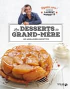 Desserts de grand-mère - Régalez-vous ! ebook by Laurent MARIOTTE, COLLECTIF
