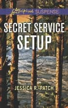 Secret Service Setup (Mills & Boon Love Inspired Suspense) (The Security Specialists, Book 2) ebook by Jessica R. Patch