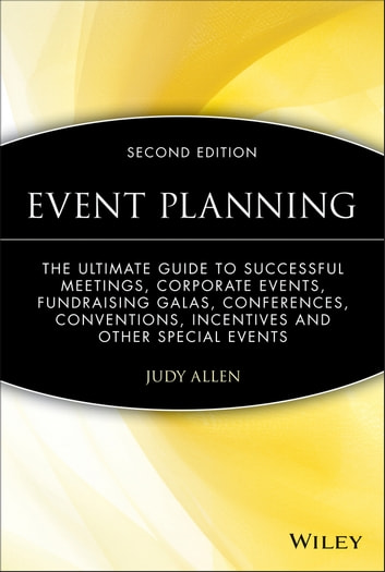 Event Planning - The Ultimate Guide To Successful Meetings, Corporate Events, Fundraising Galas, Conferences, Conventions, Incentives and Other Special Events ebook by Judy Allen