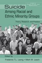 Suicide Among Racial and Ethnic Minority Groups - Theory, Research, and Practice ebook by Frederick T.L. Leong, Mark M. Leach