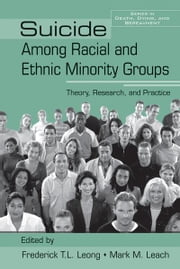 Suicide Among Racial and Ethnic Minority Groups - Theory, Research, and Practice ebook by Frederick T.L. Leong,Mark M. Leach