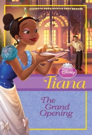 Tiana: The Grand Opening ebook by Disney Press
