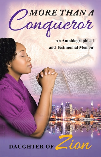 More Than a Conqueror - An Autobiographical and Testimonial Memoir ebook by Daughter of Zion