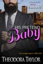 His Pretend Baby - 50 Loving States, Oregon ebook by Theodora Taylor