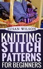 Knitting Stitch Patterns For Beginners - Knitting 101, #2 ebook by Susan Wilson