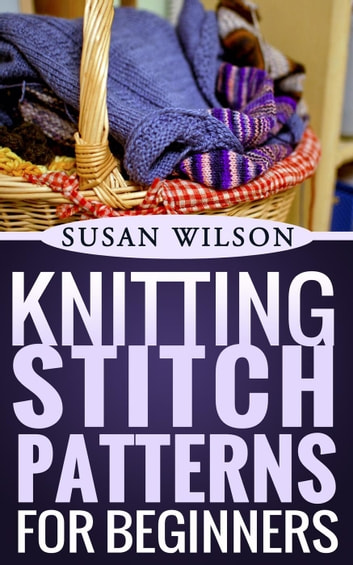 Knitting Stitch Patterns For Beginners Ebook By Susan Wilson